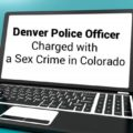 A Denver police officer has been charged with Sexual Exploitation of a Child. Read more in our blog.